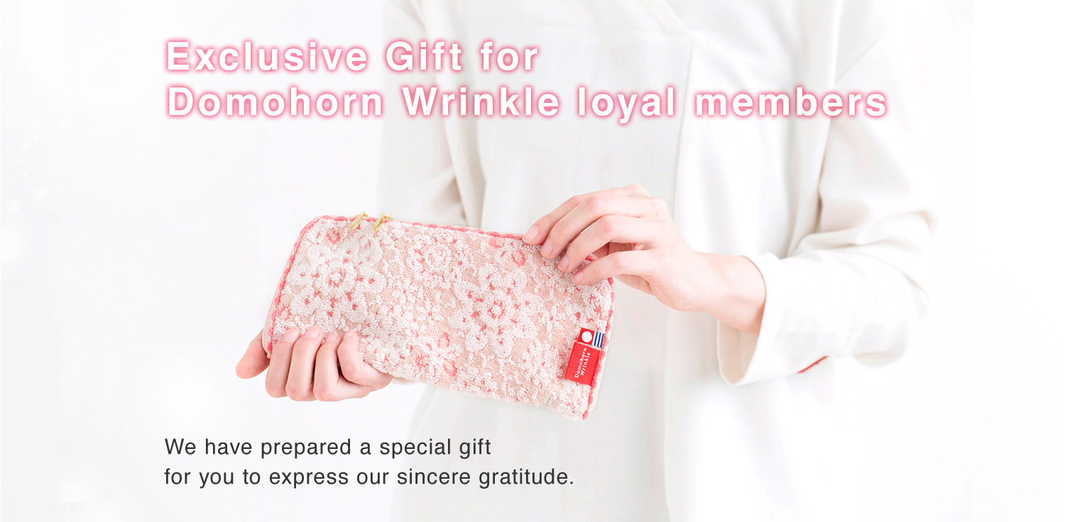 Limited Period Exclusive Gift for Domohorn Wrinkle loyal members We have prepared a special gift for you to express our sincere gratitude.