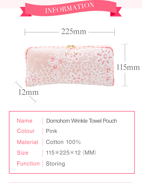 INFORMATION Name Domohorn WrinkleTowel Pouch Colour Pink Material Cotton 100% Size 115*225*12(MM) Function Storing